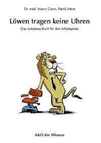"""Dr. med. Marco Caimi und Patrick Meier: """"Löwen tragen keine Uhren"""". ISBN 978-3-905327-37-3"""