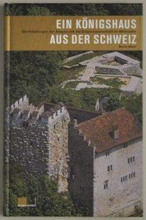 Ein Königshaus aus der Schweiz - Buchtitel Bruno Meier - Habsburger, Aargau, Eidgenossenschaft im Mittelalter