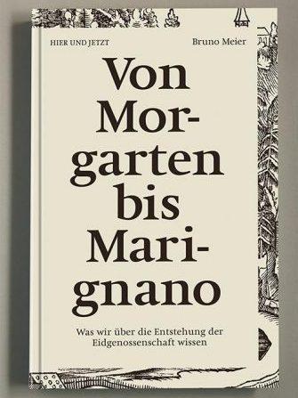 Von Morgarten bis Marignano - Buchtitel Bruno Meier - Entstehung der Eidgenossenschaft